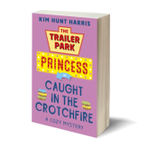 Caught in the Crotchfire – A Trailer Park Princess Cozy Mystery (Series Book 3)