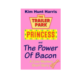 The Power of Bacon – A Trailer Park Princess Short Story