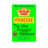 'Tis the Friggin' Season – A Trailer Park Princess Christmas Short Story