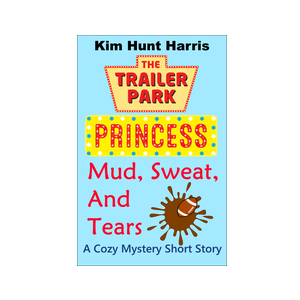 Mud, Sweat, and Tears - Kim Hunt Harris